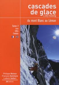 Philippe Batoux et François Damilano - Cascades de glace & dry-tooling, du mont Blanc au Léman - Tome 2, Rive droite de l'Arve - Giffre - Chablais.