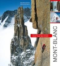 Philippe Batoux - Mont-Blanc - Les plus belles courses : rocher, neige, glace et mixte.