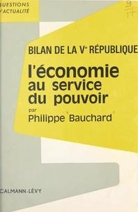Philippe Bauchard - Bilan de la Ve République - L'économie au service du pouvoir.