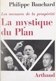 Philippe Bauchard et Alain Cances - La mystique du plan - Les menaces de la prospérité.