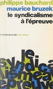 Philippe Bauchard et Maurice Bruzek - Le syndicalisme à l'épreuve.