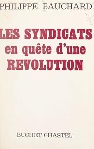 Philippe Bauchard - Les syndicats en quête d'une Révolution.