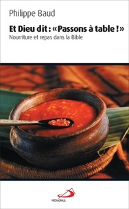 """Philippe Baud - Et Dieu dit : """"Passons à table !"""" - Nourriture et repas dans la Bible."""