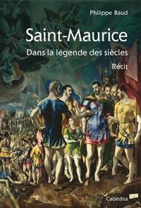 Philippe Baud - Saint-Maurice dans la légende des siècles.