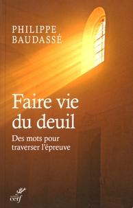 Faire vie du deuil- Des mots pour traverser l'épreuve - Philippe Baudassé |