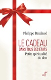 Philippe Baudassé - Le cadeau dans tous ses états - Petite spiritualité du don.