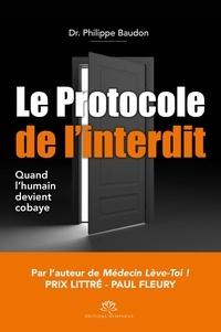 Philippe Baudon - Le Protocole de l'interdit - Quand l'Humain devient Cobaye.