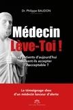 Philippe Baudon - Médecin lève-toi ! - Les patients d'aujourd'hui doivent-ils accepter l'inacceptable ?.