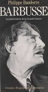 Philippe Baudorre - Barbusse - Le pourfendeur de la Grande Guerre.