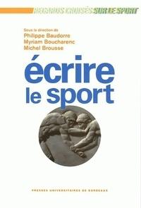 Philippe Baudorre et Myriam Boucharenc - Ecrire le sport.
