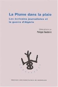 Philippe Baudorre - La plume dans la plaie - Les écrivains journalistes et la guerre d'Algérie.
