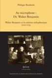 Philippe Baudouin - Au microphone : Dr. Walter Benjamin - Walter Benjamin et la création radiophonique 1929-1933. 1 CD audio