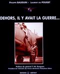 Philippe Bauduin et Laurent Du Pouget - Dehors, il y avait la guerre....