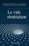 Philippe Baumard - Le vide stratégique.