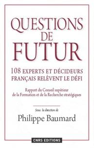 Philippe Baumard - Questions de futur - 108 experts et décideurs français relèvent le défi. Rapport du Conseil scientifique du Conseil Supérieur de la Formation et de la Recherche Stratégiques.