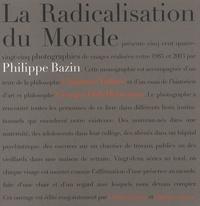 Philippe Bazin - La radicalisation du monde.