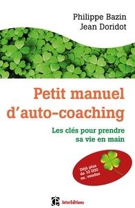 Philippe Bazin et Jean Doridot - Petit manuel d'auto-coaching - Les clés pour prendre sa vie en main.