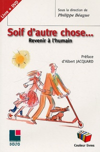 Philippe Béague - Soif d'autre chose - Revenir à l'humain. 1 DVD