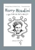 Philippe Beau et Axelle Corty - Harry Houdini, superhéros de la magie.