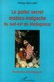 Philippe Beaujard - Le parler arabico-malgache du sud-est de Madagascar.