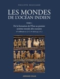 Philippe Beaujard - Les mondes de l'océan indien - Tome 1, De la formation de l'état au premier système-monde afro-eurasien.