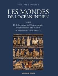 Les mondes de l'océan indien- Tome 1, De la formation de l'état au premier système-monde afro-eurasien - Philippe Beaujard |