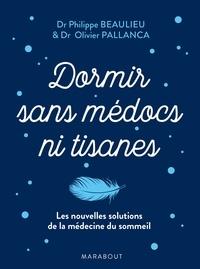 Philippe Beaulieu et Olivier Pallanca - Dormir sans tisanes ni médocs.