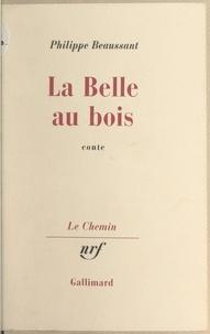 Philippe Beaussant et Georges Lambrichs - La belle au bois.