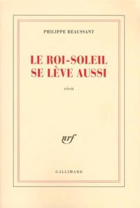 Philippe Beaussant - Le Roi-Soleil se lève aussi.