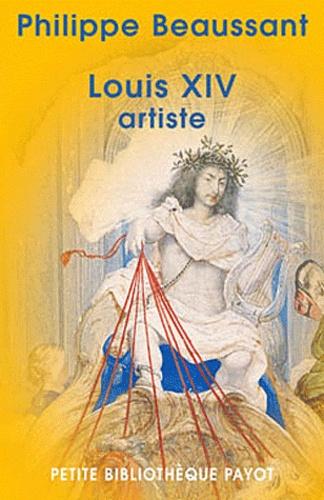 Philippe Beaussant - Louis XIV artiste.