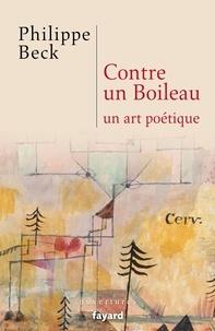 Philippe Beck - Contre Boileau, un art poétique.