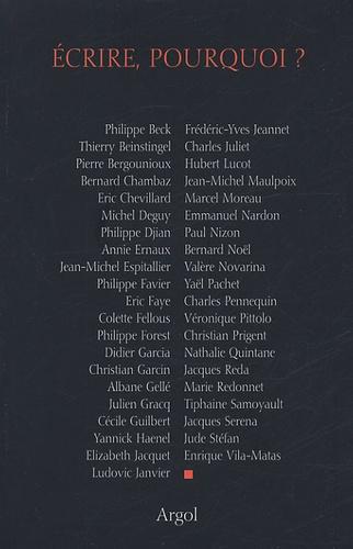 Ecrire, pourquoi ? - Philippe Beck,Pierre Bergounioux,Eric Chevillard,Michel Deguy, Collectif