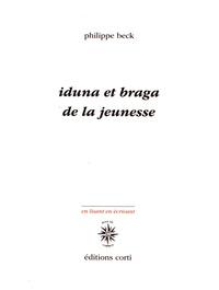 Philippe Beck - Iduna et Braga. De la jeunesse.