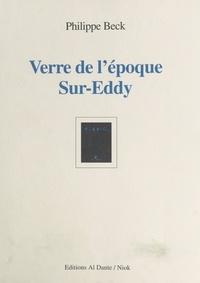 Philippe Beck - Verre de l'époque Sur-Eddy.