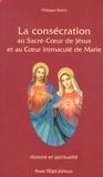 Philippe Beitia - La consécration au Sacré-Coeur de Jésus et au Coeur immaculé de Marie - Des apparitions de la médaille miraculeuse à nos jours.