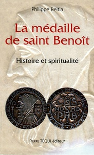 Philippe Beitia - La médaille de Saint-Benoît - Histoire et spiritualité.