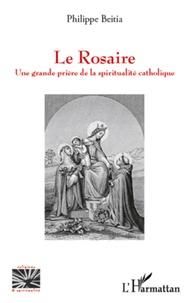Philippe Beitia - Le Rosaire - Une grande prière de la spiritualité catholique.