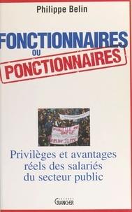 Philippe Belin - Fonctionnaires ou ponctionnaires - Privilèges et avantages réels des salariés du secteur public.