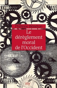 Philippe Bénéton et Philippe Beneton - Le dérèglement moral de l'Occident.