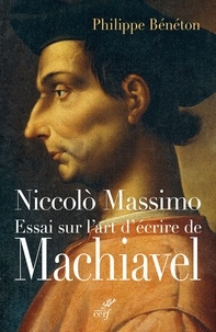 Philippe Bénéton et Philippe Beneton - Niccolò Massimo - Essai sur l'art d'écrire de Machiavel.