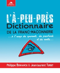 Là-peu-près dictionnaire de la franc-maçonnerie... - A lusage des ignorants, des pissefroids et des nantis.pdf