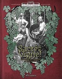 Philippe Bérard et Michel Bouvier - Sacrée vigne ! - Les outils du vigneron et leur histoire.