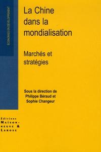 Philippe Beraud et Sophie Changeur - La Chine dans la mondialisation - Marchés et stratégies.
