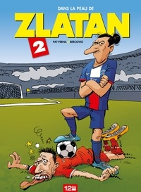 Philippe Bercovici et Patrice Perna - Dans la peau de Zlatan Tome 2.