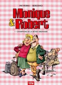 Philippe Bercovici et Patrice Perna - Monique & Robert : Champions de la bêtise ordinaire.