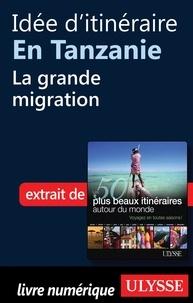 Philippe Bergeron et Emilie Marcil - Les 50 plus beaux itinéraires autour du monde - Idée d'itinéraire en Tanzanie : La grande migration.
