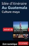 Philippe Bergeron et Emilie Marcil - Les 50 plus beaux itinéraires autour du monde - Idée d'itinéraire au Guatemala : Culture Maya.