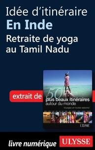 Philippe Bergeron et Emilie Marcil - Les 50 plus beaux itinéraires autour du monde - Idée d'itinéraire en Inde : retraite de yoga au Tamil Nadu.