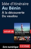 Philippe Bergeron et Emilie Marcil - Les 50 plus beaux itinéraires autour du monde - Idée d'itinéraire au Bénin : à la découverte du vaudou.