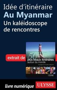 Philippe Bergeron et Emilie Marcil - Les 50 plus beaux itinéraires autour du monde - Idée d'itinéraire au Myanmar : un kaléidoscope de rencontres.